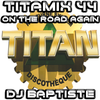 TITAMIX 44 - ONE THE ROAD AGAIN (DJ BAPTISTE)