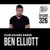 Club Killers Radio #326 - Ben Elliott