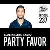Club Killers Radio #237 - Party Favor