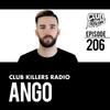 Club Killers Radio #206 - Ango