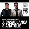 Club Killers Radio #279 - J. Casablanca & Anatolie