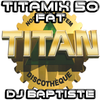 TITAMIX 50 - FAT (DJ BAPTISTE)