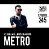 Club Killers Radio #245 - Metro