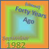 (Almost) Forty Years Ago =September 1982= Part 1