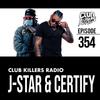 Club Killers Radio #354 - DJ J-Star & DJ Certify
