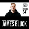 Club Killers Radio #341 - James Bluck