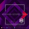 Kenyan Gospel Mix 2