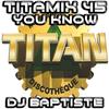 TITAMIX 45 - YOU KNOW (DJ BAPTISTE)