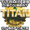 TITAMIX 29 - DISCO BEAT (DJ BAPTISTE)