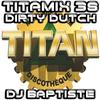 TITAMIX 38 - DIRTY DUTCH (DJ BAPTISTE)
