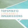 Topspin #13 - Fiery Musical Ping Pong with J.Pulaski / Innamissions