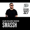 Club Killers Radio #327 - Smassh