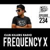 Club Killers Radio #234 - Frequency X