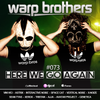 Warp Brothers - Here We Go Again Podcast #073 2018-02-14 Artwork