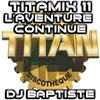 TITAMIX 11 - L'AVENTURE CONTINUE (DJ BAPTISTE)