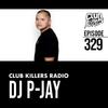 Club Killers Radio #329 - DJ P-JAY