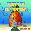 Fiesta en Cuarentena mix by deejay JJ