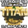 TITAMIX 42 - ZONE ROUGE (DJ BAPTISTE)