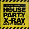 DJ Mog Presents House Party With X-Ray & Marty Fennell (X-Ray Set)