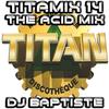 TITAMIX 14 - THE ACID MIX (DJ BAPTISTE)