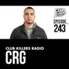 Club Killers Radio #243 - CRG