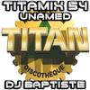 TITAMIX 54 - UNAMED (DJ BAPTISTE)