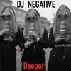 DJ NEGATIVE - DEEPER