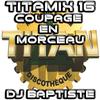 TITAMIX 16 - COUPAGE EN MORCEAUX (DJ BAPTISTE)