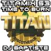 TITAMIX 53 - TIME TO BURN (DJ BAPTISTE)