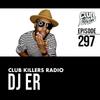Club Killers Radio #297 - DJ ER