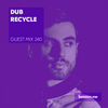Guest Mix 240 - Dub Recycle [13-09-2018]