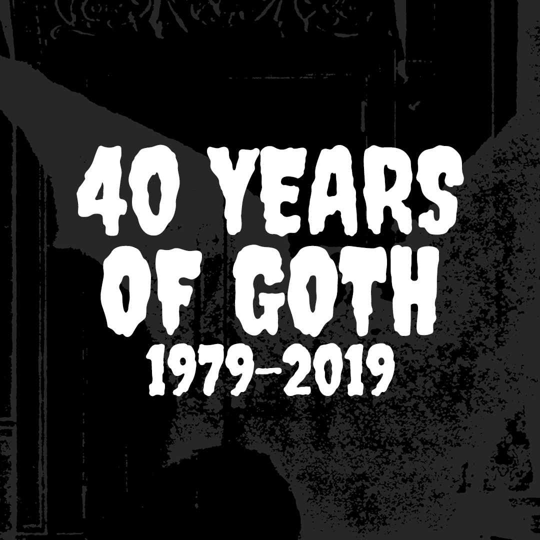 40 YEARS OF GOTH (1979-2019)