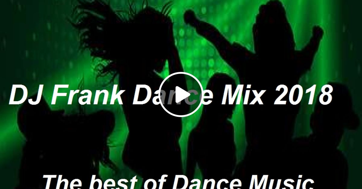 DJ Frank Dance Mix-2018 by DJ Nineteen Seventy One | Mixcloud