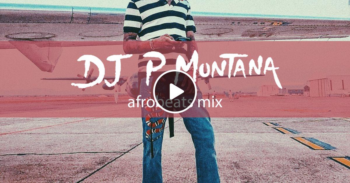 Afrobeats Mix 2018 by DJ P Montana   Mixcloud
