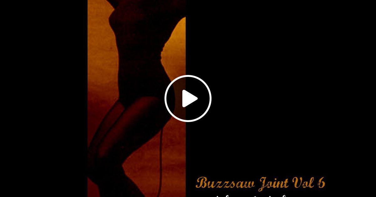 Buzzsaw Joint Vol 6 Dj Dan Sette By Buzzsaw Joint Mixcloud