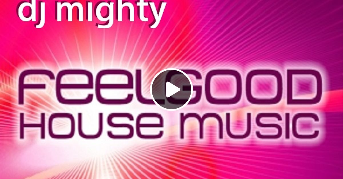 Djm feel good house music by tim nowka aka dj mighty for Good house music
