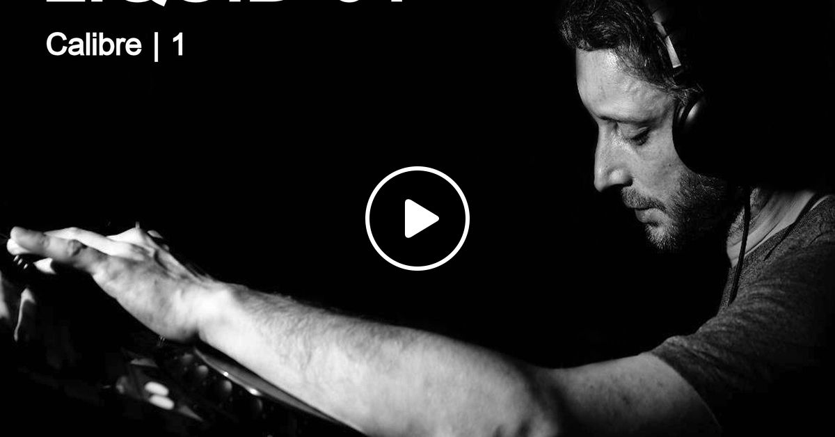 Legendary Liquid #01: The Works of Calibre   Part 1 by Pulsewidth