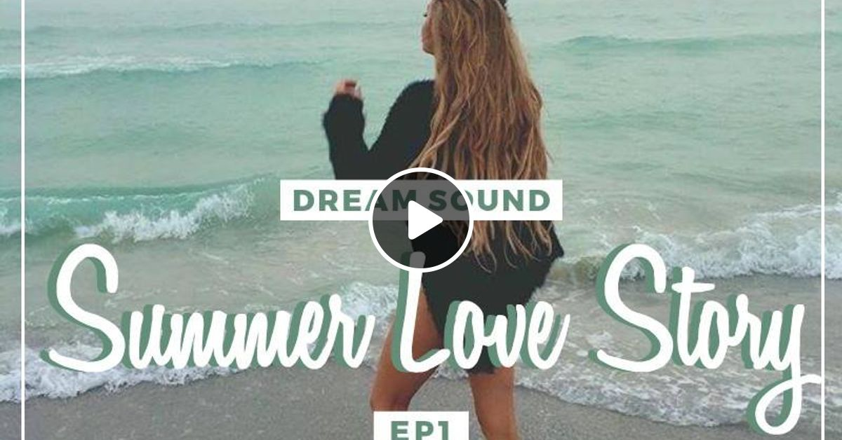 Dream Sound Summer Love Story Ep 1 By Dreamsoundproduction Mixcloud