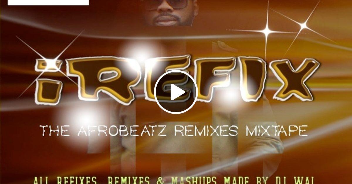 DJ Wal Presents iREFIX Mixtape by DJ Wal | Mixcloud