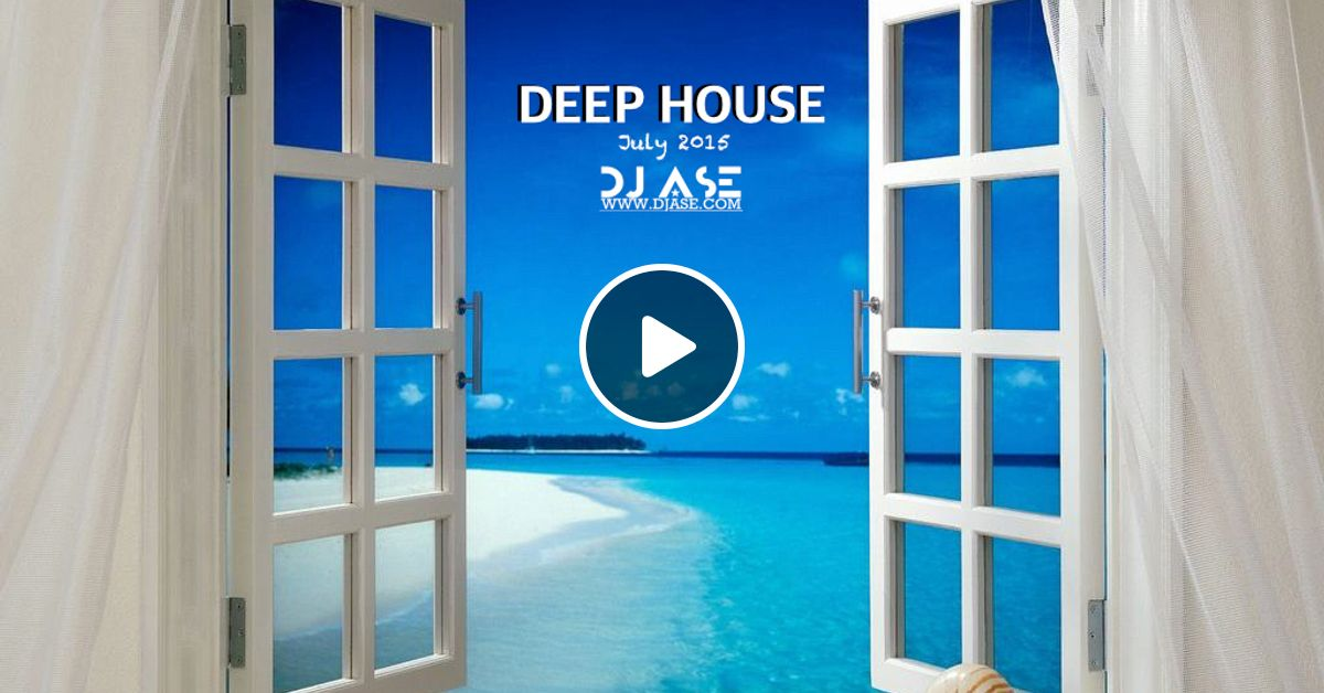 Deep house by dj ase july 2015 podcast by dj ase mixcloud for New deep house music 2015