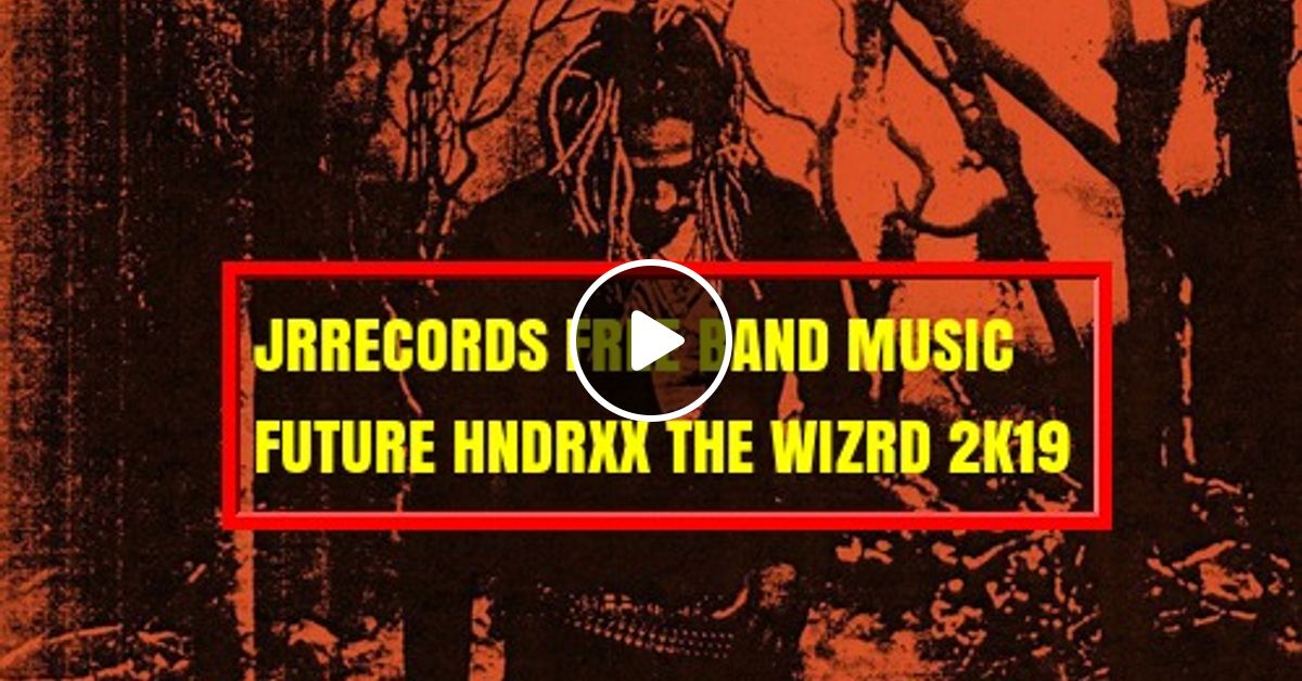 FUTURE HDRXX THE WIZRD@JRRECORDS MUSIC 18-1- '19 by