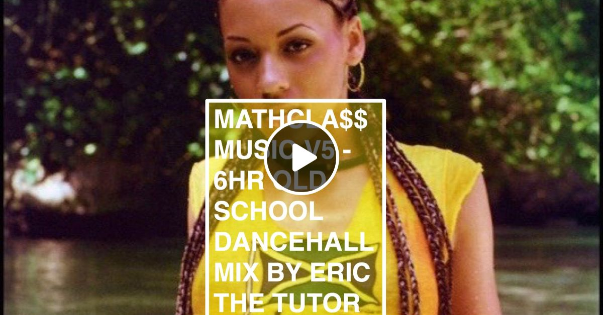 MATHCLA$$ MUSIC V5 - ERIC THE TUTOR'S 6 HOUR OLD SCHOOL