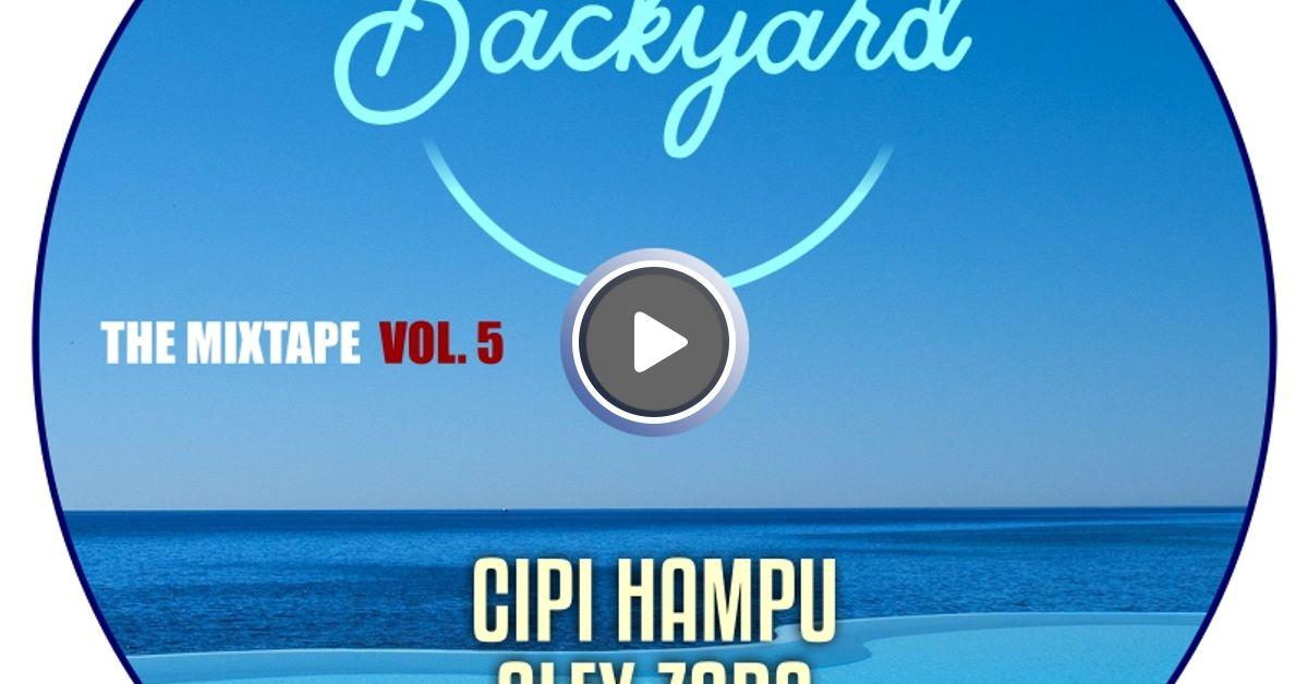 Backyard Party Mixtape Vol 5 By Cipi Hampu