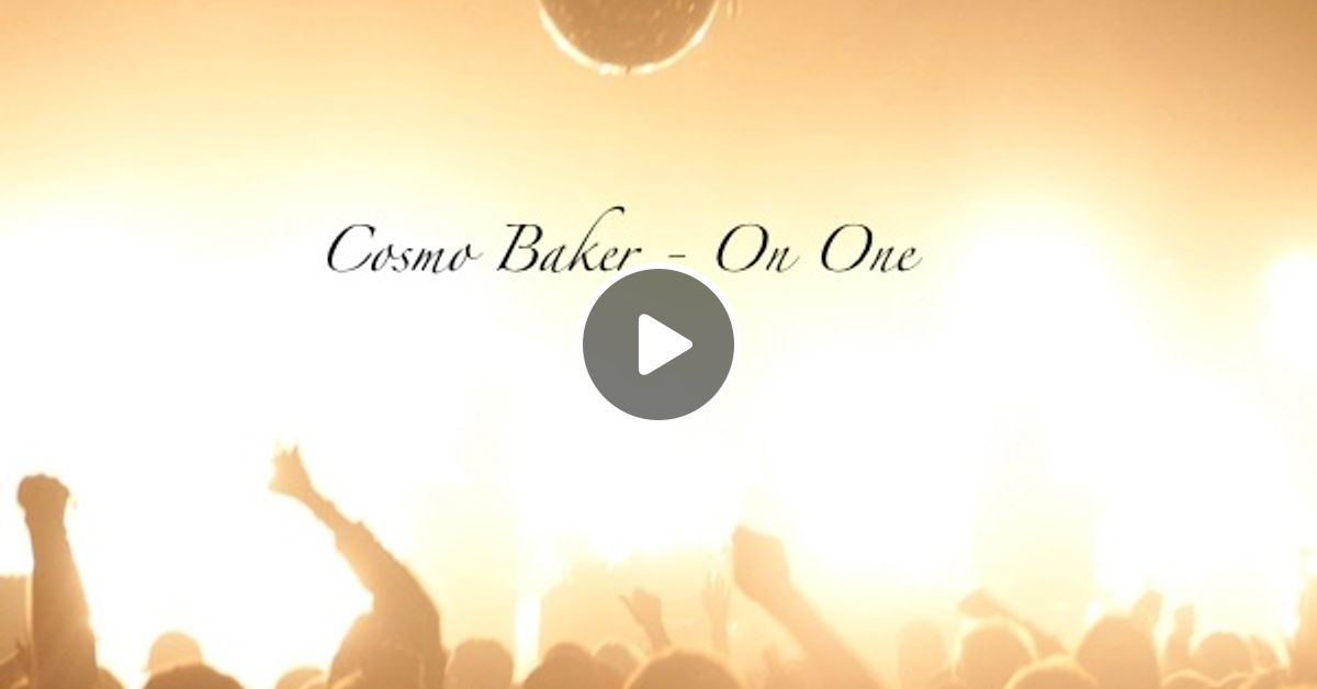 Cosmo Baker - On One by Cosmo Baker | Mixcloud