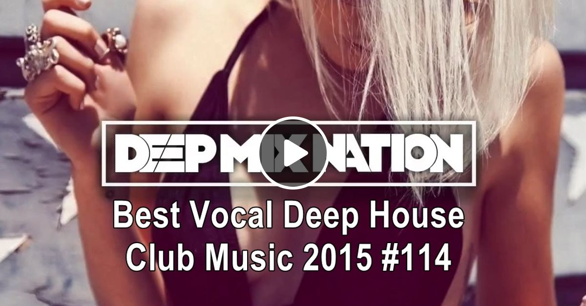 Best vocal deep house club music 2015 114 mixed by xypo for Vocal house music 2015