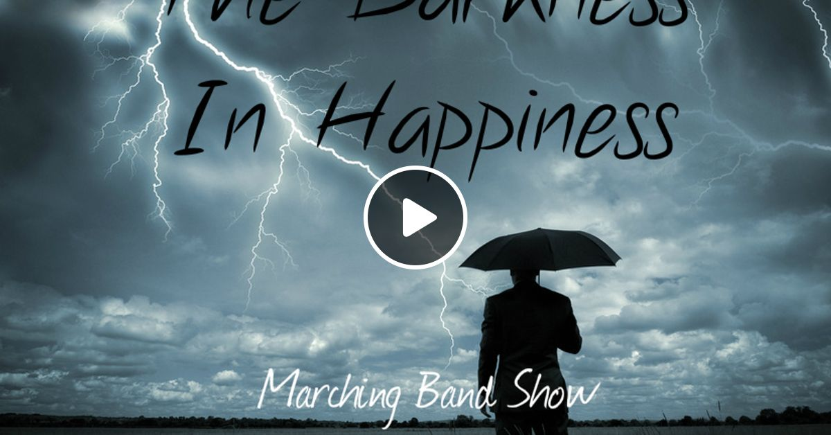 The Darkness in Happiness | Full Show | Custom Marching Band Show by