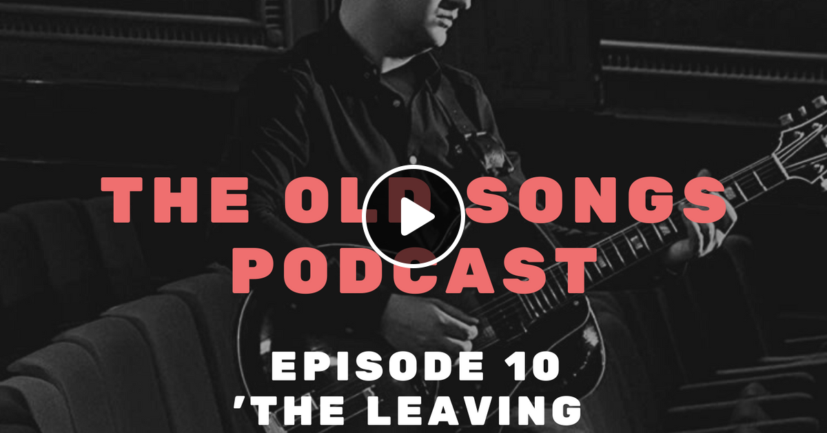 Ep10 The Old Songs Podcast The Leaving Of Liverpool Ft Jim Moray By The Old Songs Podcast Mixcloud