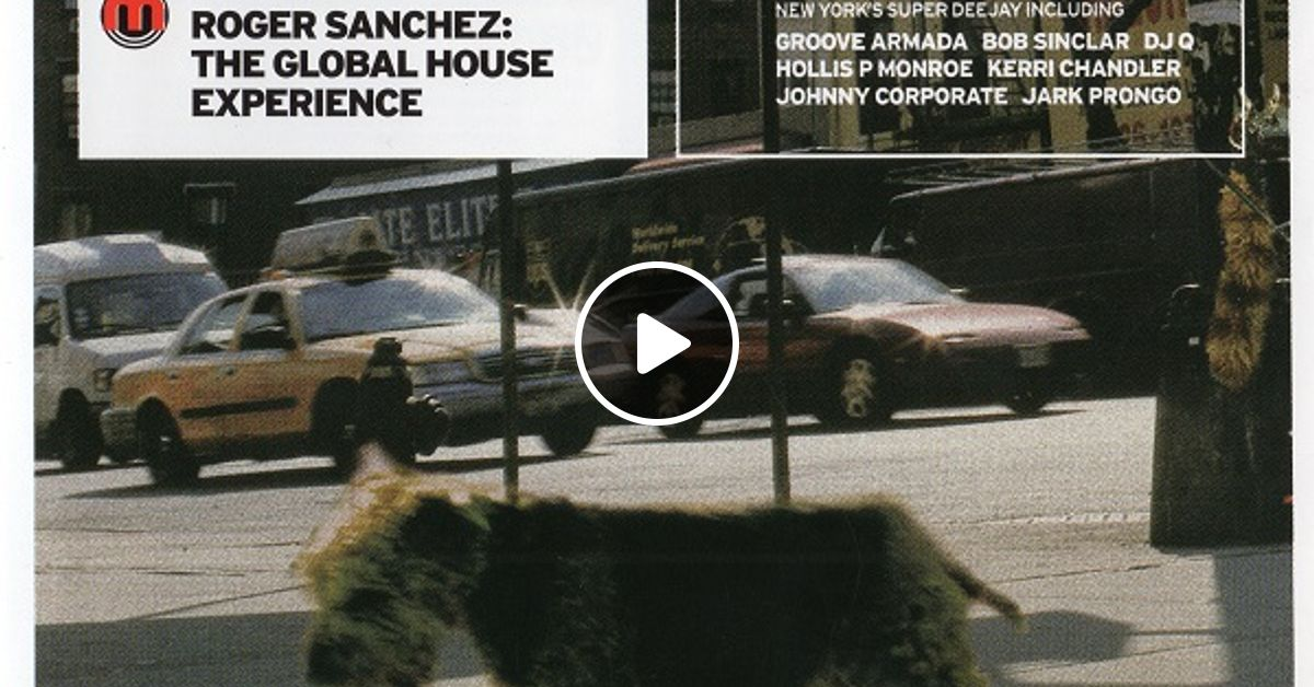 Roger sanchez global house experience 2000 by oldies for 2000 s house music