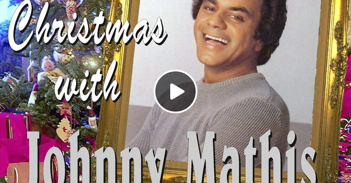 Christmas with Johnny Mathis by DJ Chrissy | Mixcloud