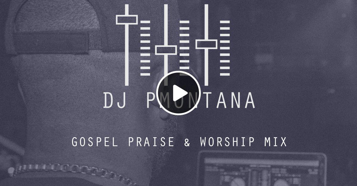 Gospel Praise & Worship Mix @DJ_PMontana by DJ P Montana